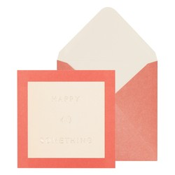SQ GREETING CARD HAPPY 40 SOMETHING TERRACOTTA: GREETING CARDS (OUTLET)