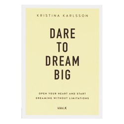 DARE TO DREAM BIG BY KRISTINA KARLSSON: YOUR DREAM LIFE STARTS HERE SERIES, BOOK 1